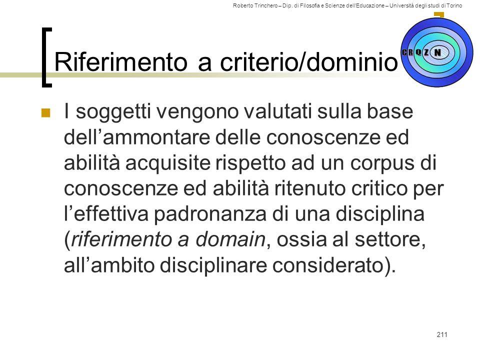 Roberto Trinchero – Dip. di Filosofia e Scienze dell'Educazione – Università degli studi di Torino Riferimento a criterio/dominio I soggetti vengono v