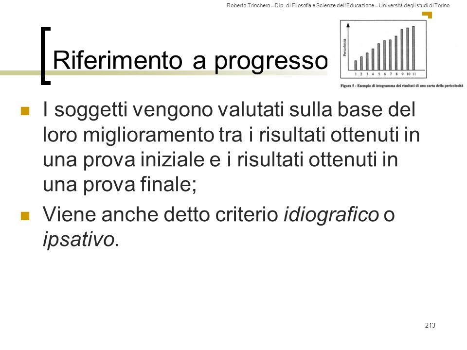 Roberto Trinchero – Dip. di Filosofia e Scienze dell'Educazione – Università degli studi di Torino Riferimento a progresso I soggetti vengono valutati