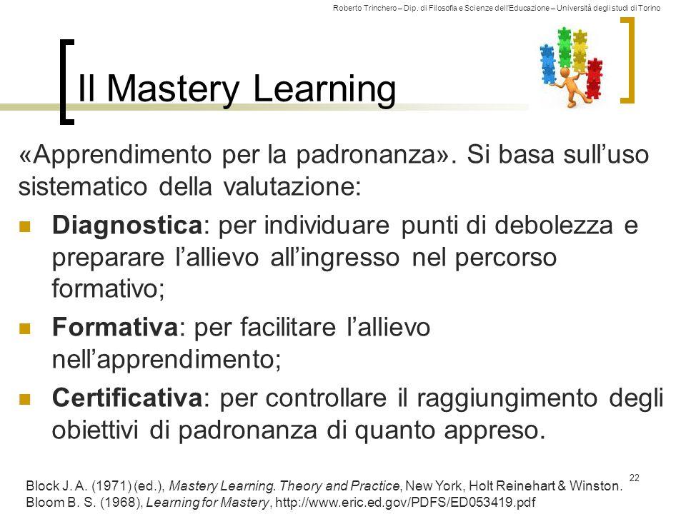 Roberto Trinchero – Dip. di Filosofia e Scienze dell'Educazione – Università degli studi di Torino Il Mastery Learning «Apprendimento per la padronanz