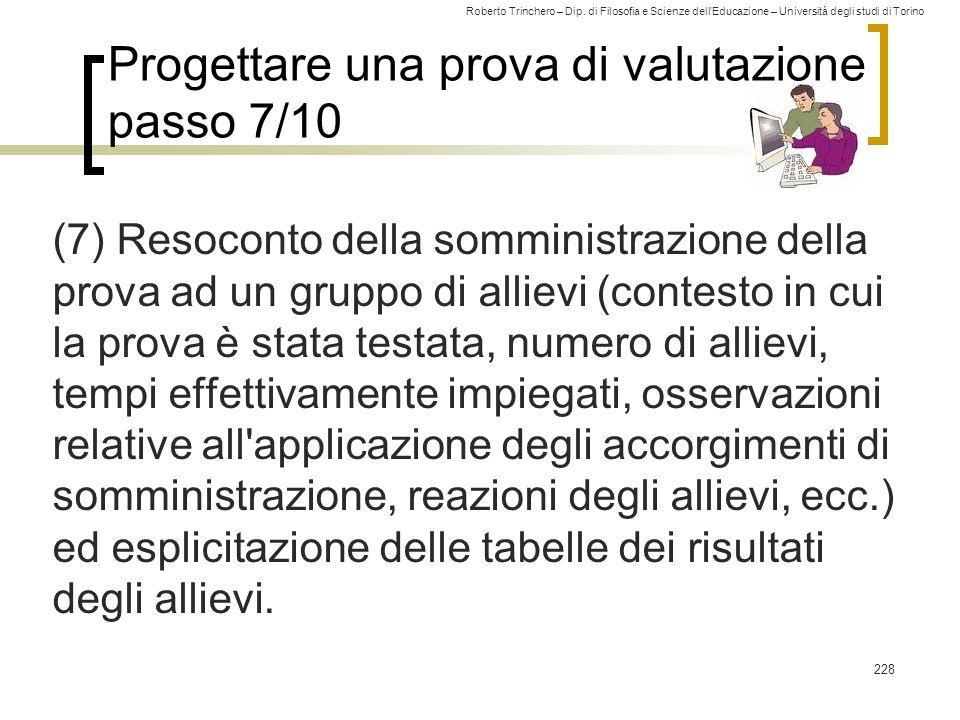 Roberto Trinchero – Dip. di Filosofia e Scienze dell'Educazione – Università degli studi di Torino Progettare una prova di valutazione passo 7/10 (7)