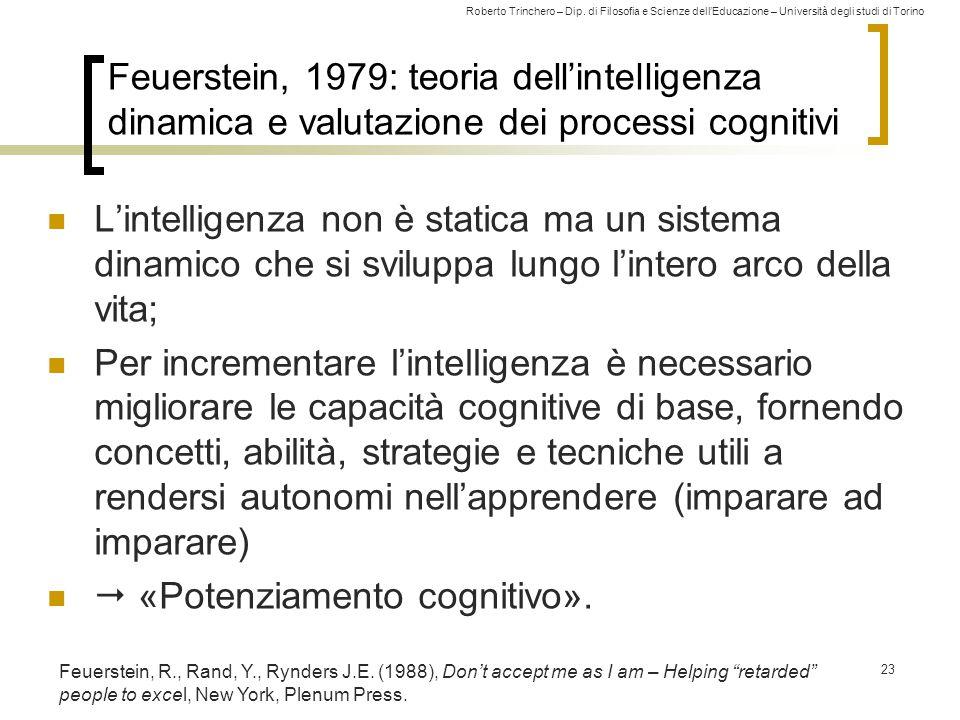 Roberto Trinchero – Dip. di Filosofia e Scienze dell'Educazione – Università degli studi di Torino Feuerstein, 1979: teoria dell'intelligenza dinamica