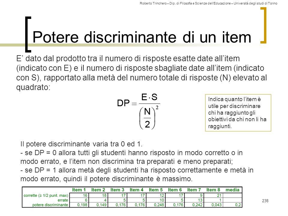 Roberto Trinchero – Dip. di Filosofia e Scienze dell'Educazione – Università degli studi di Torino Potere discriminante di un item E' dato dal prodott