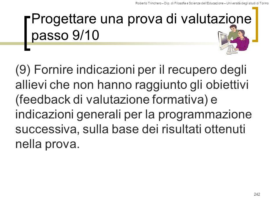 Roberto Trinchero – Dip. di Filosofia e Scienze dell'Educazione – Università degli studi di Torino Progettare una prova di valutazione passo 9/10 (9)