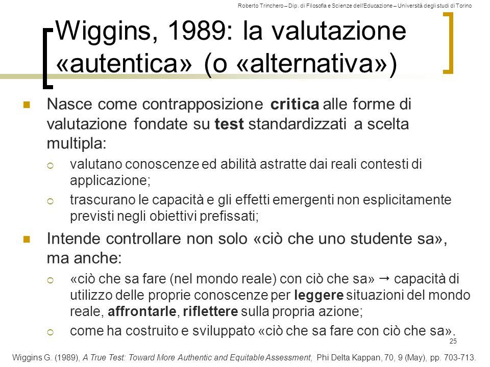 Roberto Trinchero – Dip. di Filosofia e Scienze dell'Educazione – Università degli studi di Torino Wiggins, 1989: la valutazione «autentica» (o «alter
