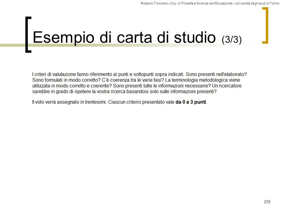Roberto Trinchero – Dip. di Filosofia e Scienze dell'Educazione – Università degli studi di Torino Esempio di carta di studio (3/3) 258