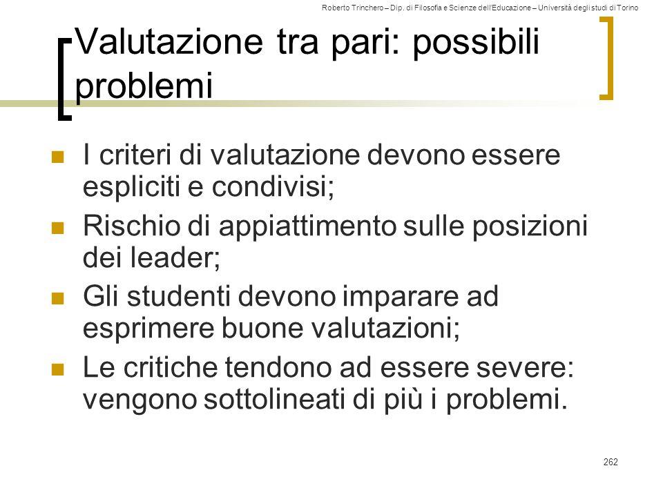 Roberto Trinchero – Dip. di Filosofia e Scienze dell'Educazione – Università degli studi di Torino 262 Valutazione tra pari: possibili problemi I crit