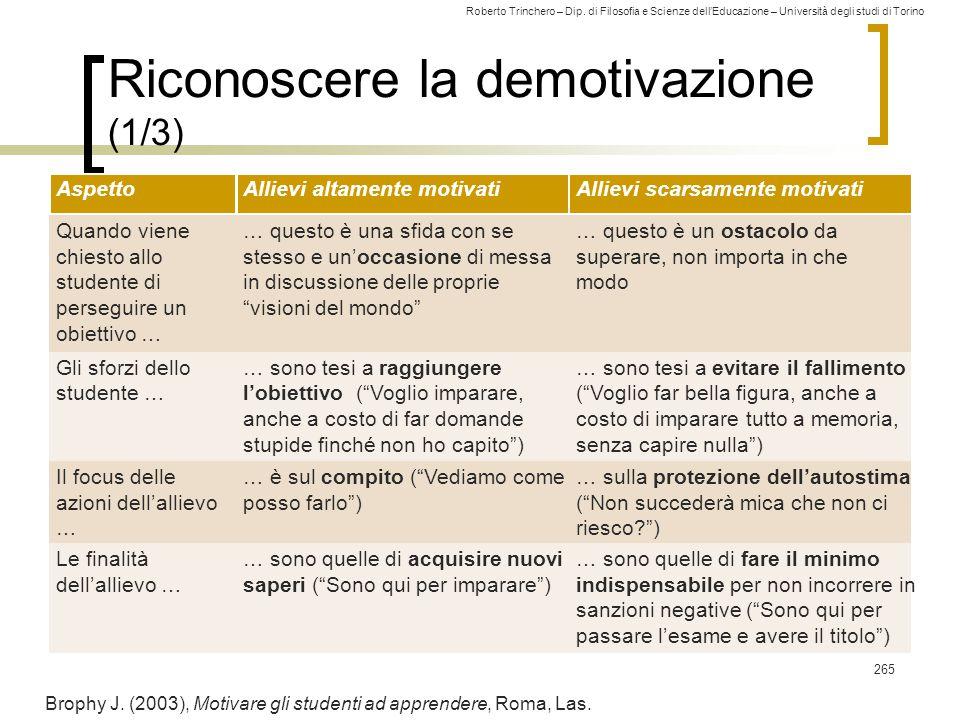Roberto Trinchero – Dip. di Filosofia e Scienze dell'Educazione – Università degli studi di Torino Riconoscere la demotivazione (1/3) 265 Brophy J. (2