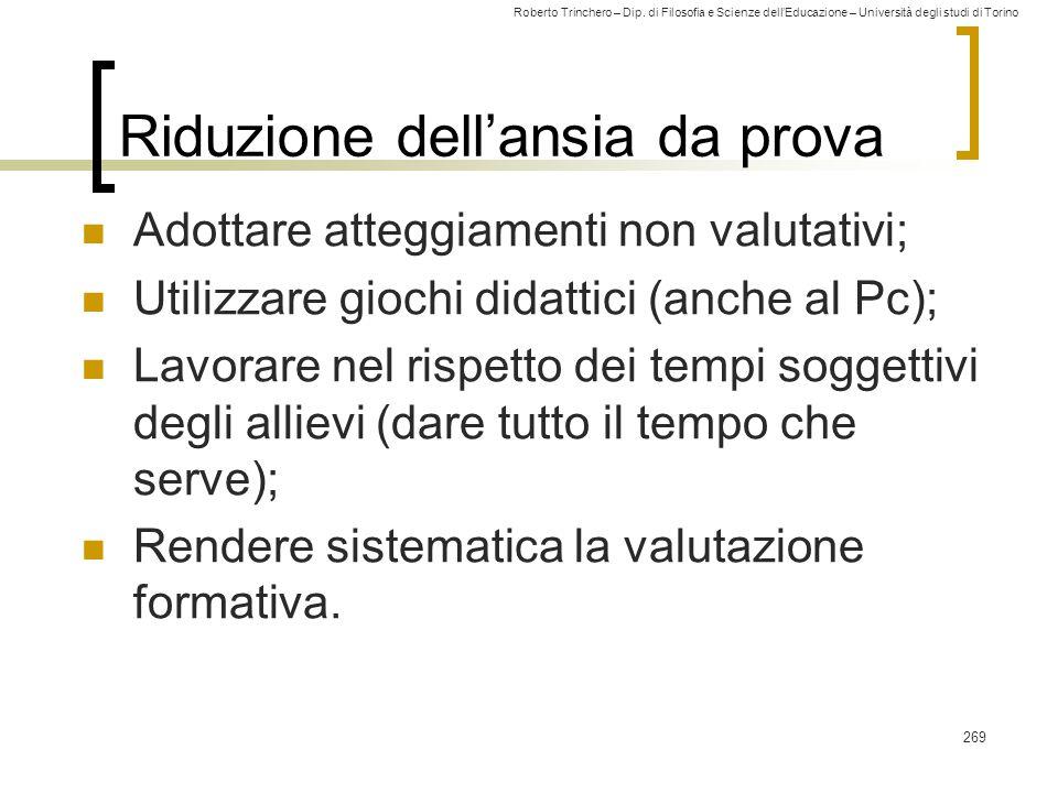 Roberto Trinchero – Dip. di Filosofia e Scienze dell'Educazione – Università degli studi di Torino Riduzione dell'ansia da prova Adottare atteggiament