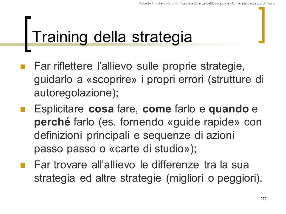 Roberto Trinchero – Dip. di Filosofia e Scienze dell'Educazione – Università degli studi di Torino Training della strategia Far riflettere l'allievo s