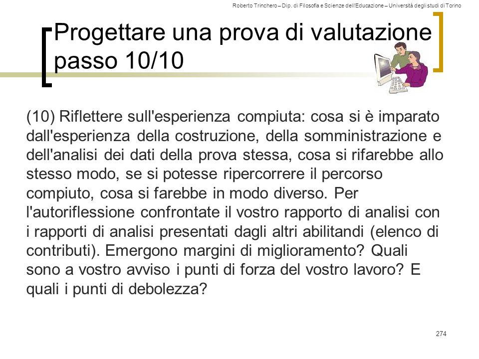 Roberto Trinchero – Dip. di Filosofia e Scienze dell'Educazione – Università degli studi di Torino Progettare una prova di valutazione passo 10/10 (10
