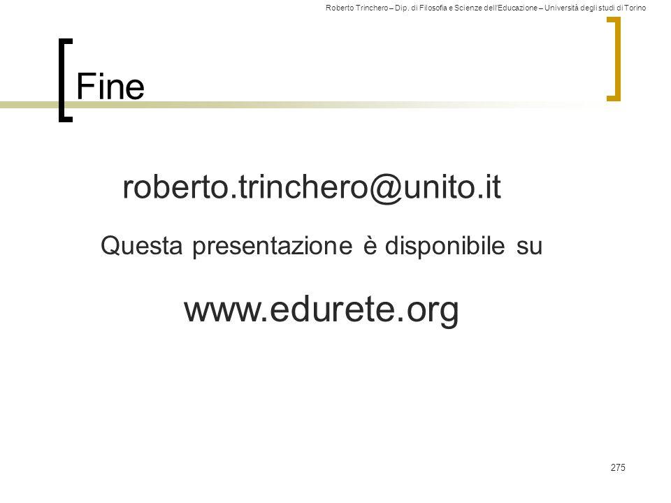 Roberto Trinchero – Dip. di Filosofia e Scienze dell'Educazione – Università degli studi di Torino 275 Fine roberto.trinchero@unito.it Questa presenta