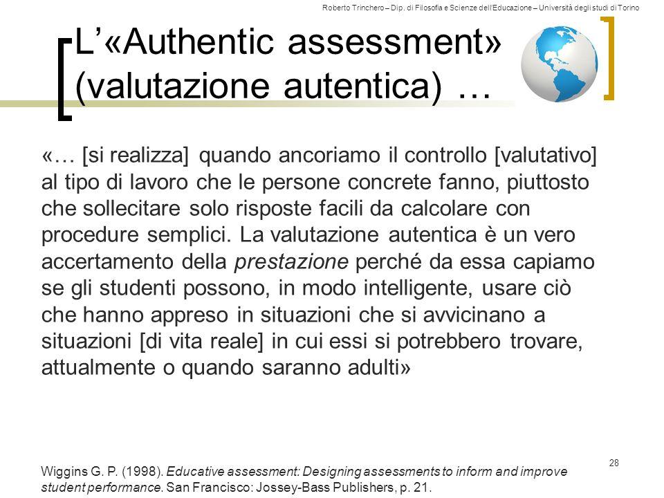 Roberto Trinchero – Dip. di Filosofia e Scienze dell'Educazione – Università degli studi di Torino L'«Authentic assessment» (valutazione autentica) …