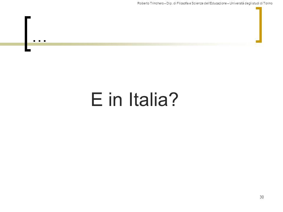 Roberto Trinchero – Dip. di Filosofia e Scienze dell'Educazione – Università degli studi di Torino … 30 E in Italia?