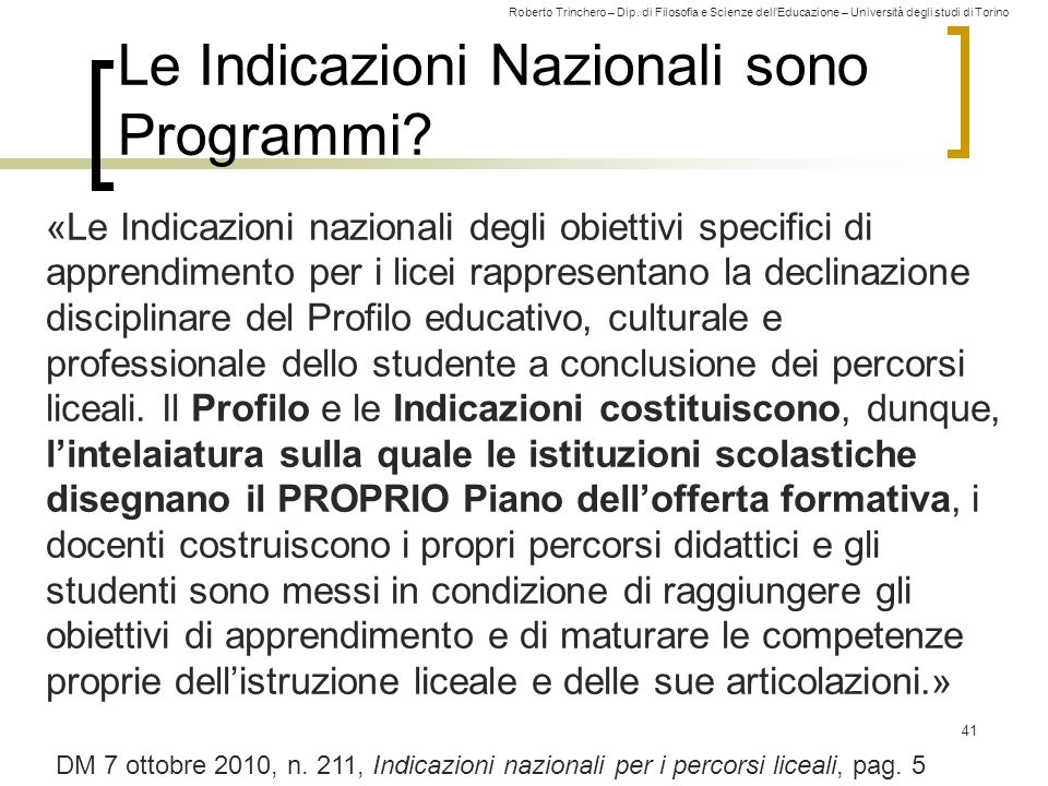 Roberto Trinchero – Dip. di Filosofia e Scienze dell'Educazione – Università degli studi di Torino Le Indicazioni Nazionali sono Programmi? «Le Indica