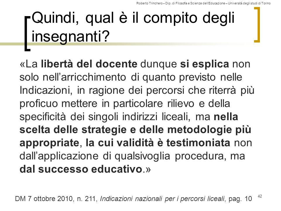 Roberto Trinchero – Dip. di Filosofia e Scienze dell'Educazione – Università degli studi di Torino Quindi, qual è il compito degli insegnanti? «La lib