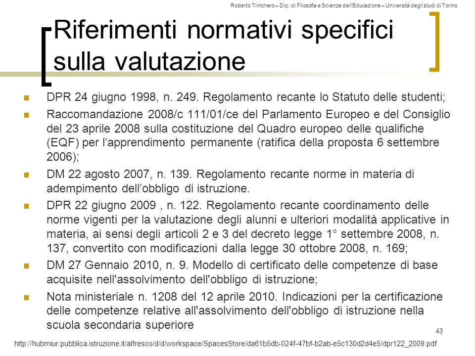 Roberto Trinchero – Dip. di Filosofia e Scienze dell'Educazione – Università degli studi di Torino Riferimenti normativi specifici sulla valutazione D