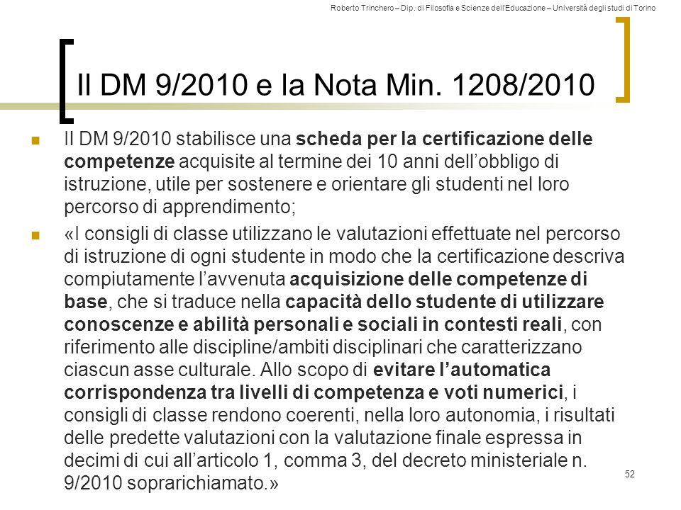 Roberto Trinchero – Dip. di Filosofia e Scienze dell'Educazione – Università degli studi di Torino Il DM 9/2010 e la Nota Min. 1208/2010 Il DM 9/2010