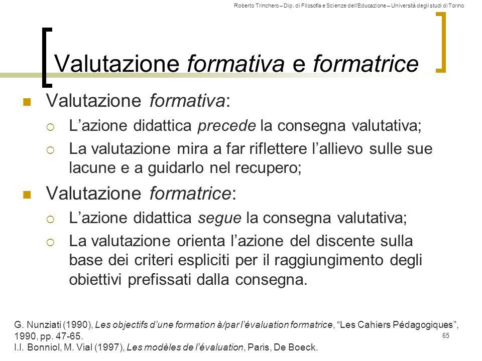 Roberto Trinchero – Dip. di Filosofia e Scienze dell'Educazione – Università degli studi di Torino 65 Valutazione formativa e formatrice Valutazione f