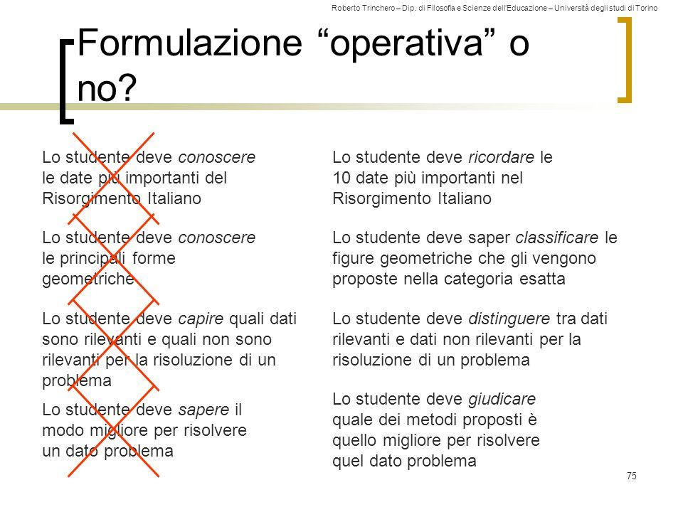 """Roberto Trinchero – Dip. di Filosofia e Scienze dell'Educazione – Università degli studi di Torino 75 Formulazione """"operativa"""" o no? Lo studente deve"""