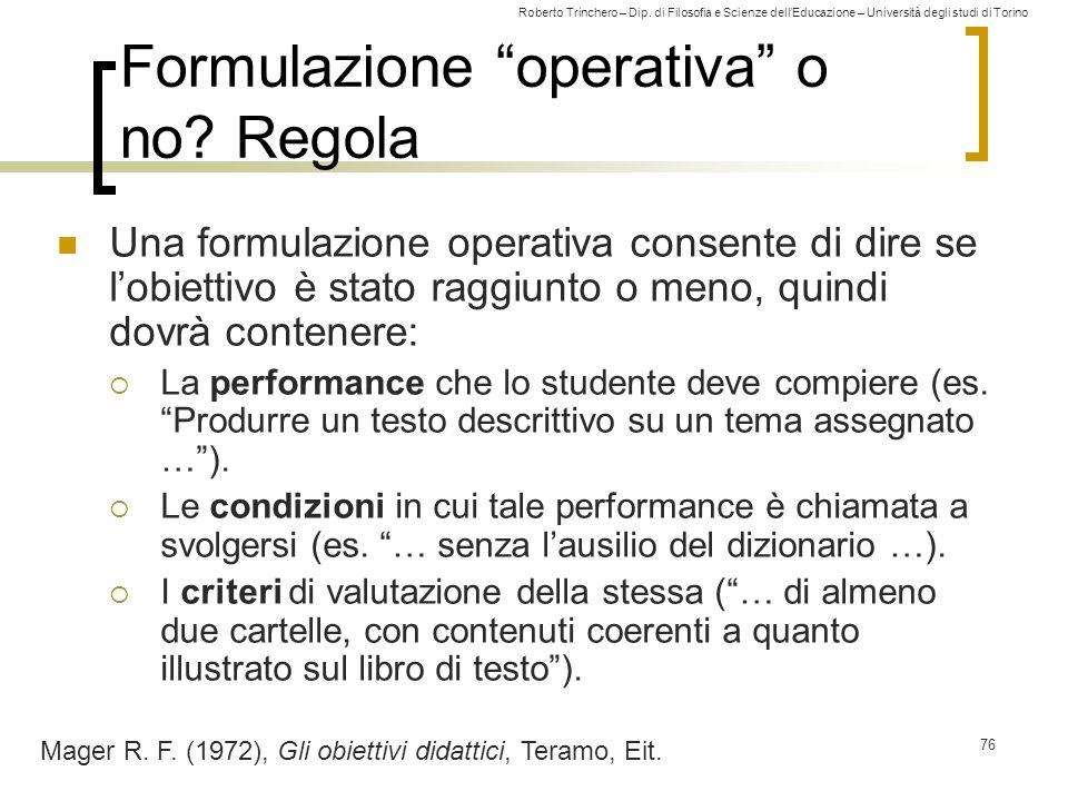"""Roberto Trinchero – Dip. di Filosofia e Scienze dell'Educazione – Università degli studi di Torino 76 Formulazione """"operativa"""" o no? Regola Una formul"""