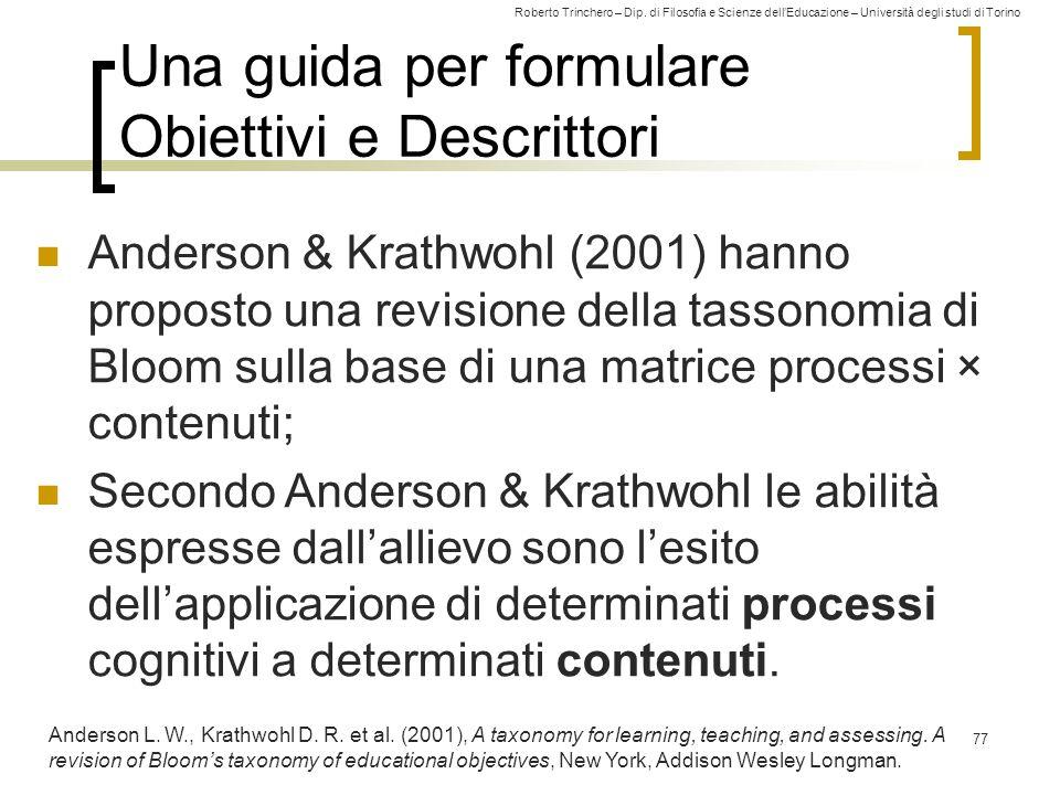 Roberto Trinchero – Dip. di Filosofia e Scienze dell'Educazione – Università degli studi di Torino 77 Una guida per formulare Obiettivi e Descrittori