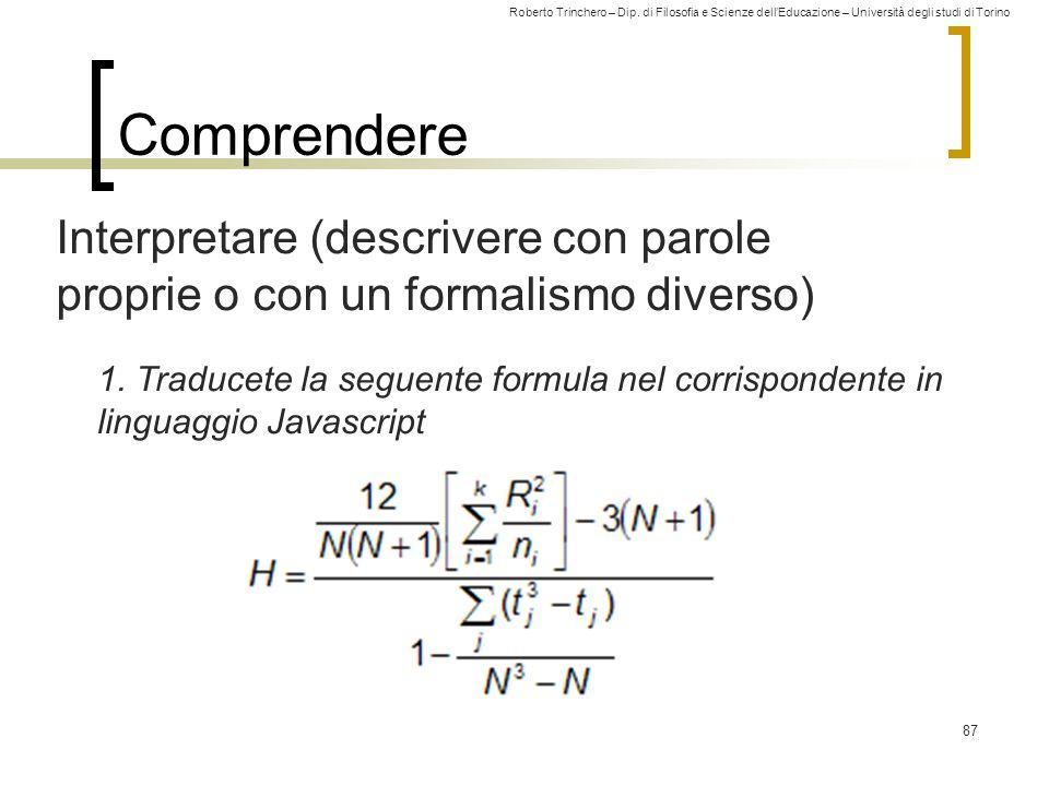Roberto Trinchero – Dip. di Filosofia e Scienze dell'Educazione – Università degli studi di Torino 87 Comprendere Interpretare (descrivere con parole