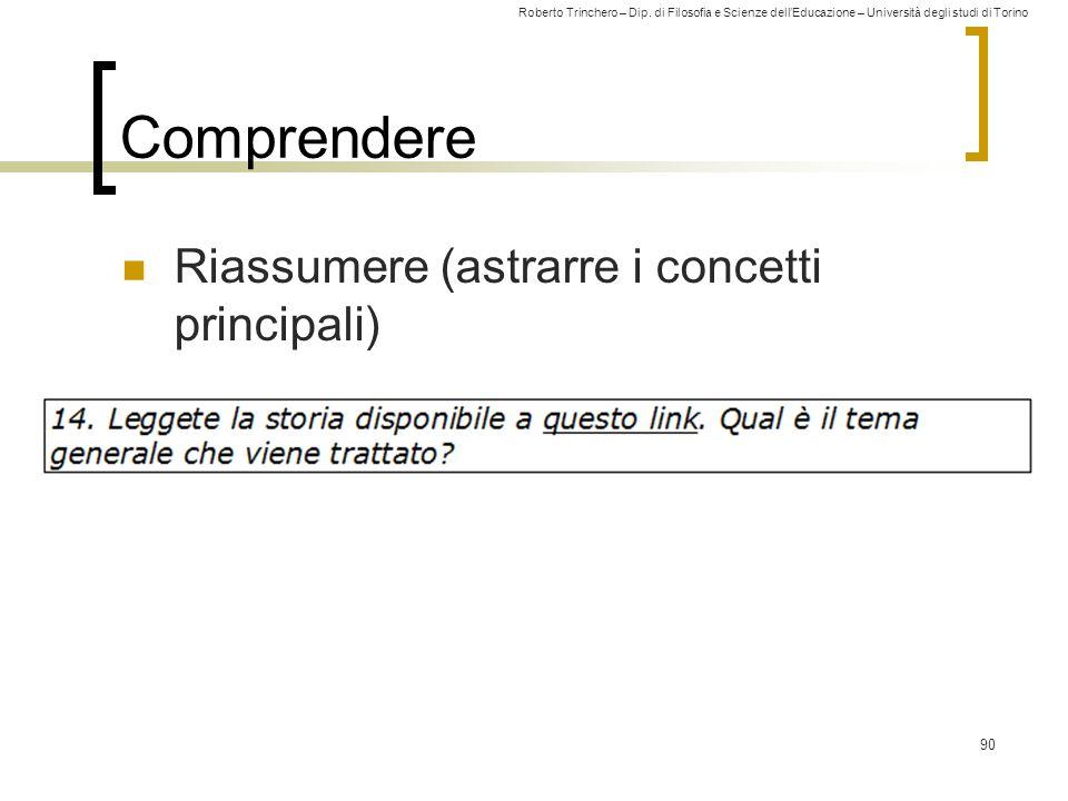 Roberto Trinchero – Dip. di Filosofia e Scienze dell'Educazione – Università degli studi di Torino 90 Comprendere Riassumere (astrarre i concetti prin