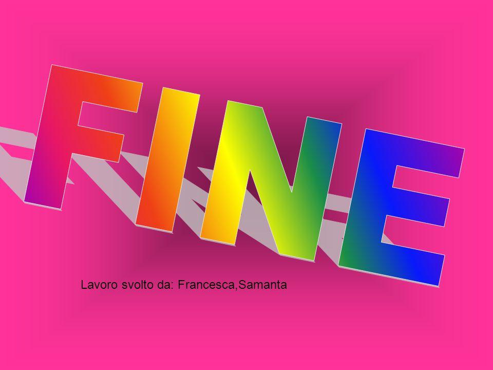 Lavoro svolto da: Francesca,Samanta
