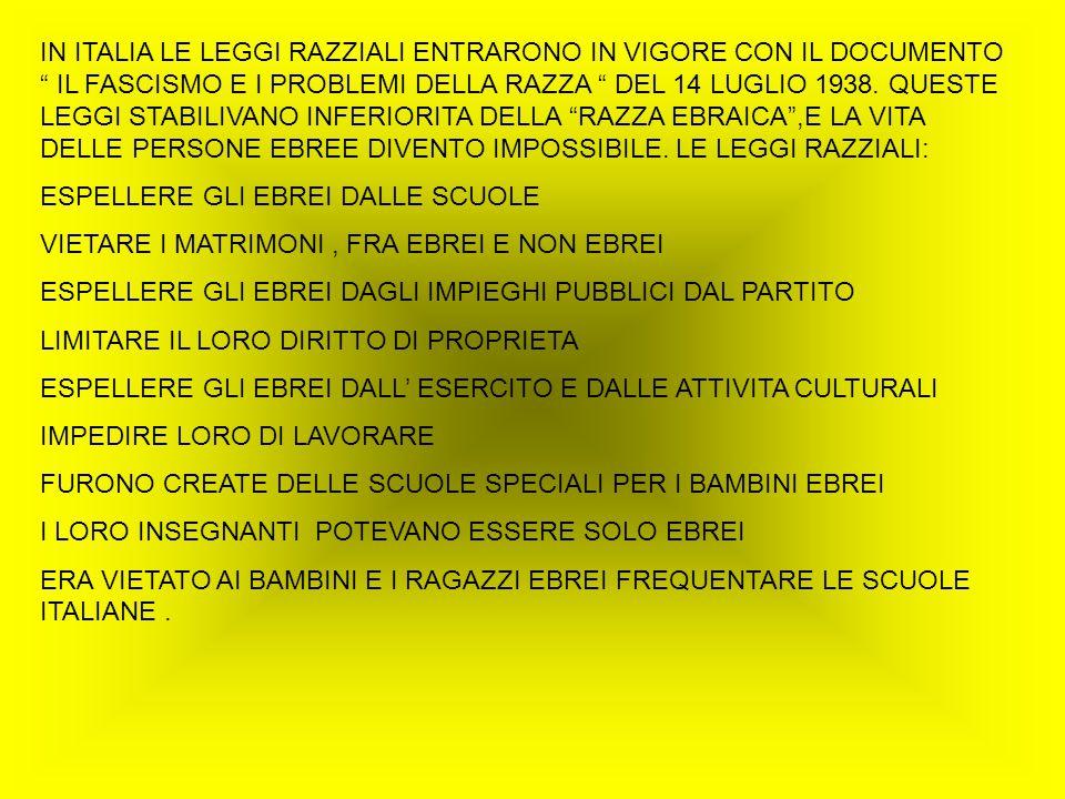 """IN ITALIA LE LEGGI RAZZIALI ENTRARONO IN VIGORE CON IL DOCUMENTO """" IL FASCISMO E I PROBLEMI DELLA RAZZA """" DEL 14 LUGLIO 1938. QUESTE LEGGI STABILIVANO"""