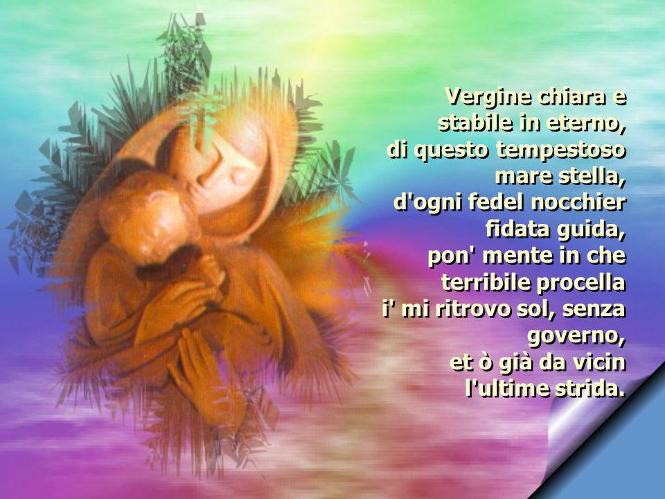 Per te può la mia vita esser gioconda, s a tuoi preghi, o Maria, Vergine dolce e pia, ove l fallo abondò, la grazia abonda.
