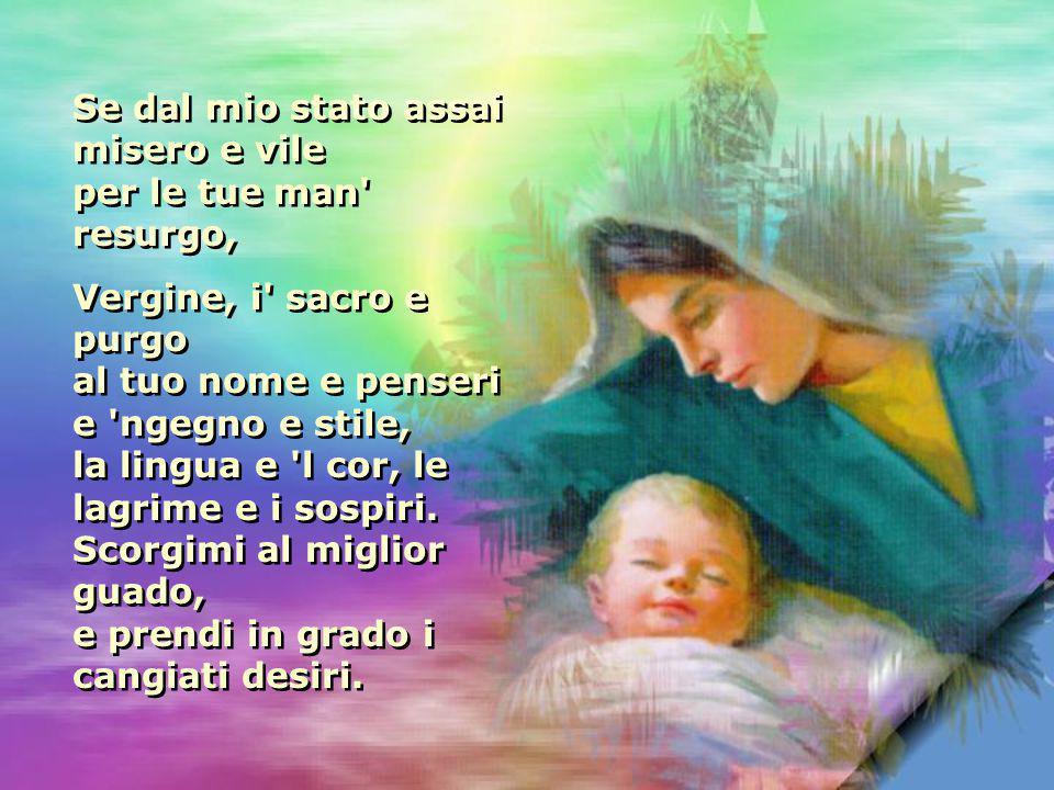 Vergine umana, e nemica d orgoglio, del comune principio amor t induca: miserere d un cor contrito humile.