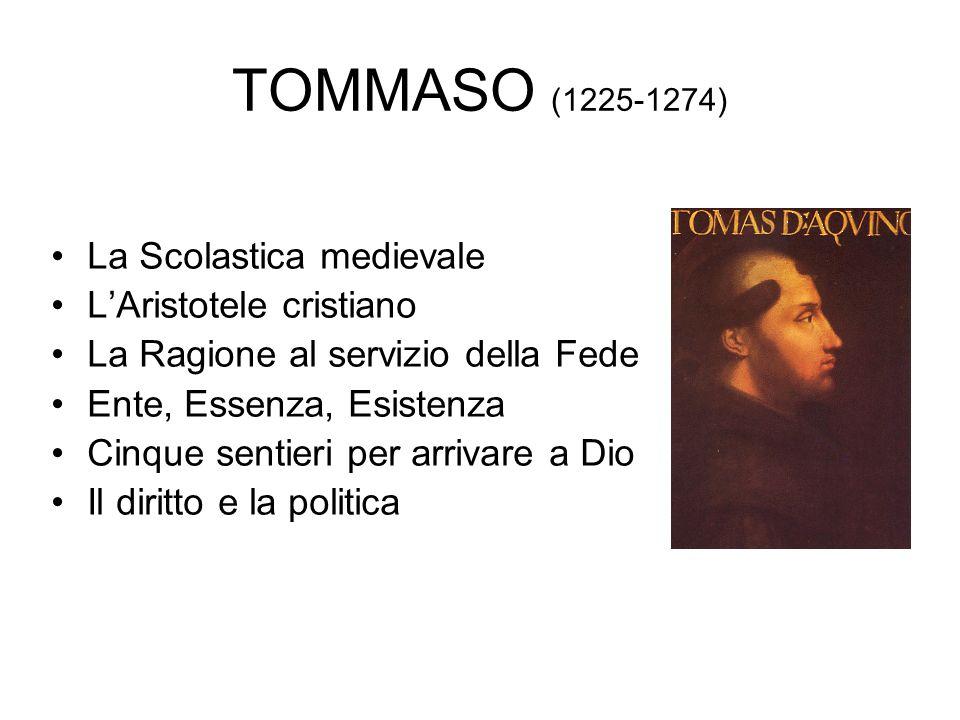 TOMMASO (1225-1274) La Scolastica medievale L'Aristotele cristiano La Ragione al servizio della Fede Ente, Essenza, Esistenza Cinque sentieri per arri
