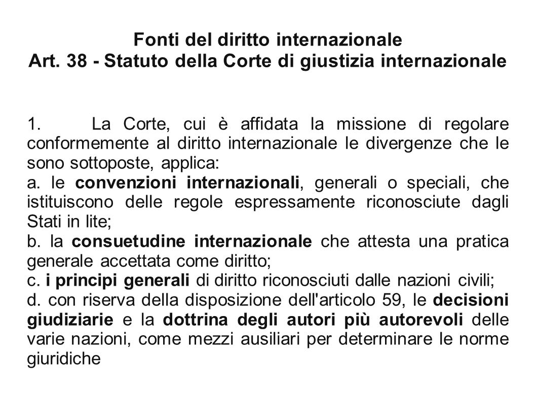 Fonti del diritto internazionale Art.38 - Statuto della Corte di giustizia internazionale 1.