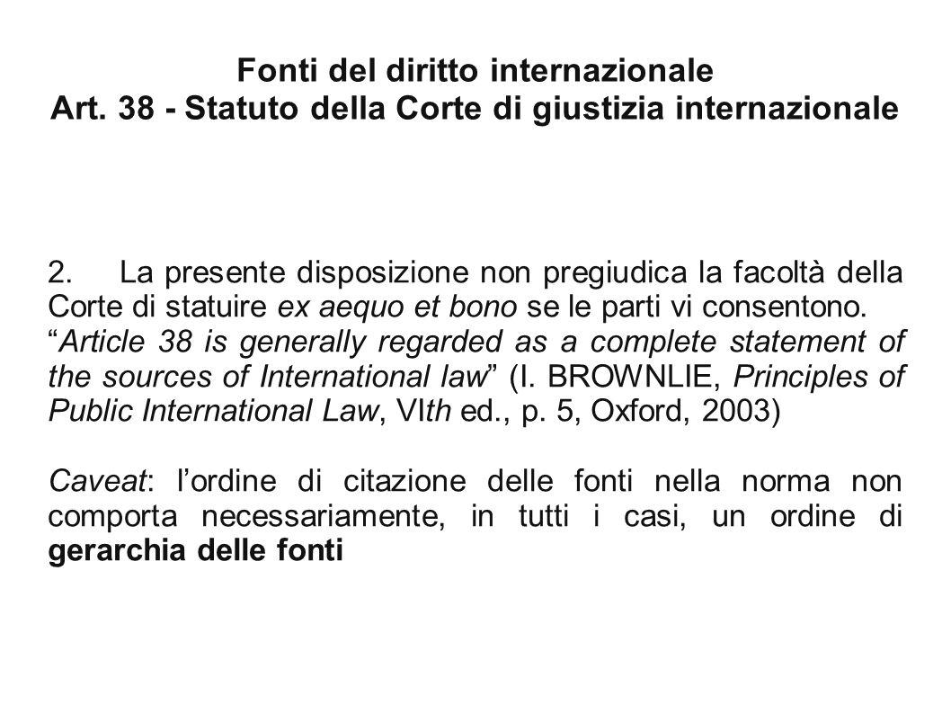 Fonti del diritto internazionale Art.38 - Statuto della Corte di giustizia internazionale 2.