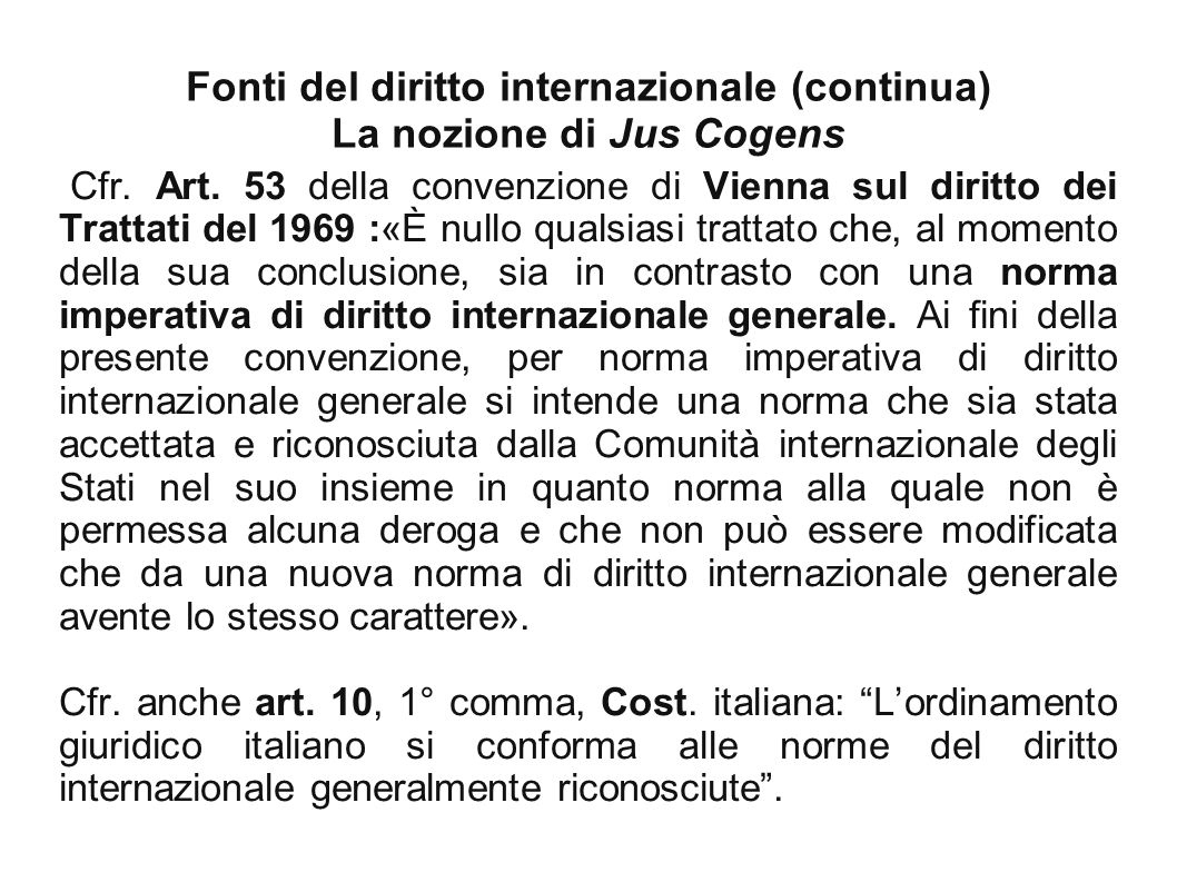 Fonti del diritto internazionale (continua) La nozione di Jus Cogens Cfr.