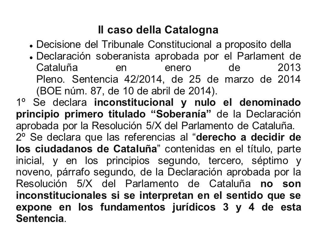 Il caso della Catalogna Decisione del Tribunale Constitucional a proposito della Declaración soberanista aprobada por el Parlament de Cataluña en enero de 2013 Pleno.