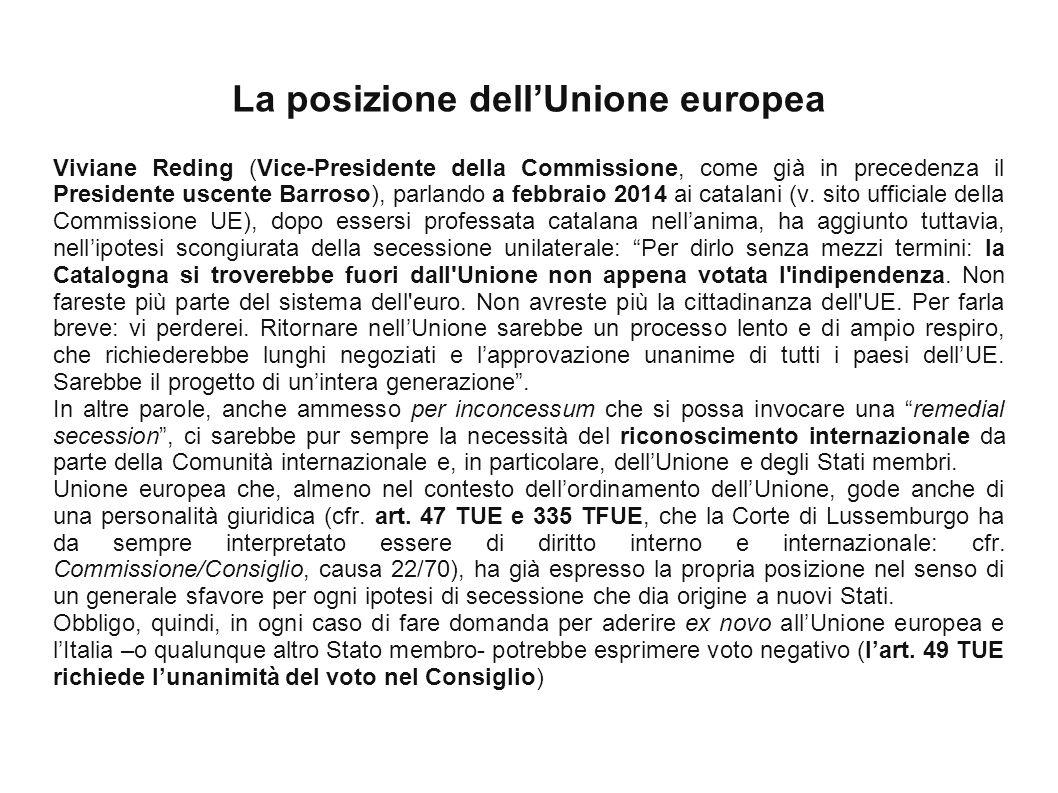 La posizione dell'Unione europea Viviane Reding (Vice-Presidente della Commissione, come già in precedenza il Presidente uscente Barroso), parlando a febbraio 2014 ai catalani (v.