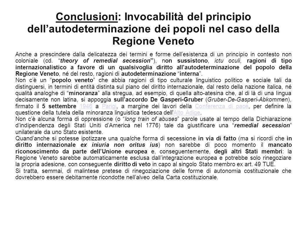 Conclusioni: Invocabilità del principio dell'autodeterminazione dei popoli nel caso della Regione Veneto Anche a prescindere dalla delicatezza dei termini e forme dell'esistenza di un principio in contesto non coloniale (cd.