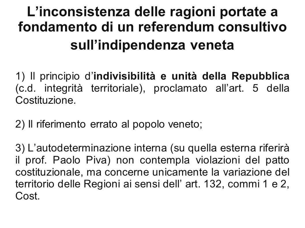 L'inconsistenza delle ragioni portate a fondamento di un referendum consultivo sull'indipendenza veneta 1) Il principio d'indivisibilità e unità della Repubblica (c.d.