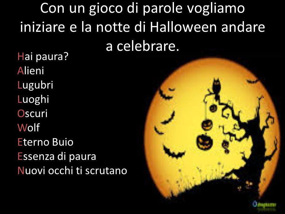 Con un gioco di parole vogliamo iniziare e la notte di Halloween andare a celebrare. Hai paura? Alieni Lugubri Luoghi Oscuri Wolf Eterno Buio Essenza