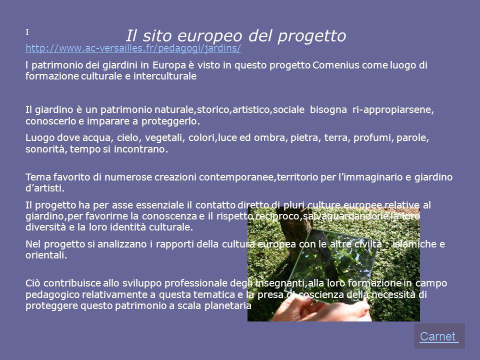 Il sito europeo del progetto I http://www.ac-versailles.fr/pedagogi/jardins/ l patrimonio dei giardini in Europa è visto in questo progetto Comenius c