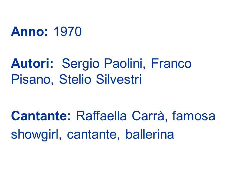 Anno: 1970 Autori: Sergio Paolini, Franco Pisano, Stelio Silvestri Cantante: Raffaella Carrà, famosa showgirl, cantante, ballerina