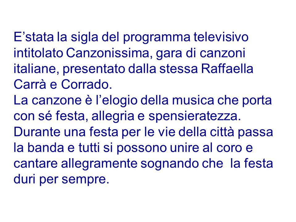 E'stata la sigla del programma televisivo intitolato Canzonissima, gara di canzoni italiane, presentato dalla stessa Raffaella Carrà e Corrado.