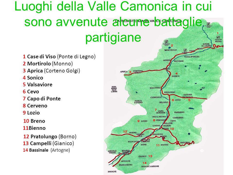 Luoghi della Valle Camonica in cui sono avvenute alcune battaglie partigiane 1 Case di Viso (Ponte di Legno) 2 Mortirolo (Monno) 3 Aprica (Corteno Gol