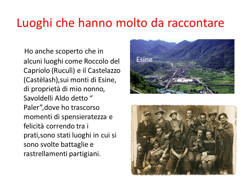 Luoghi che hanno molto da raccontare Ho anche scoperto che in alcuni luoghi come Roccolo del Capriolo (Ruculì) e il Castelazzo (Castèlash),sui monti d