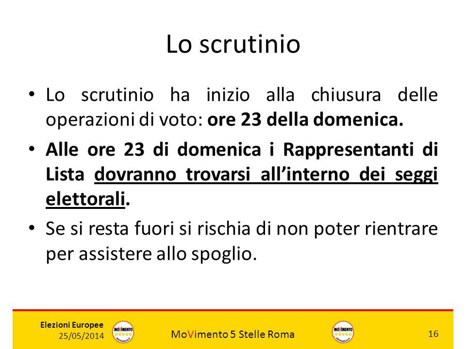 MoVimento 5 Stelle Roma 16 Elezioni Europee 25/05/2014 Lo scrutinio Lo scrutinio ha inizio alla chiusura delle operazioni di voto: ore 23 della domeni