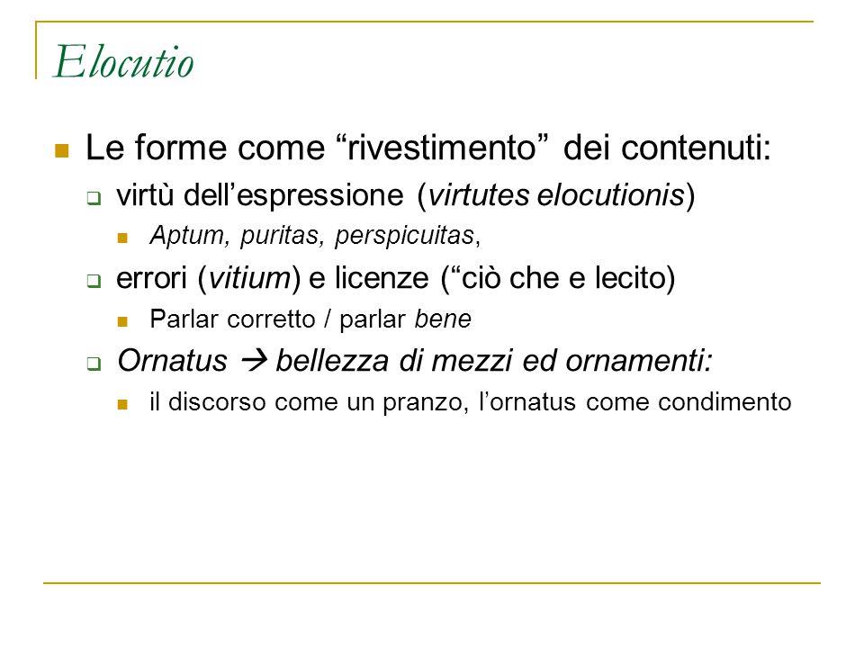 "Elocutio Le forme come ""rivestimento"" dei contenuti:  virtù dell'espressione (virtutes elocutionis) Aptum, puritas, perspicuitas,  errori (vitium) e"