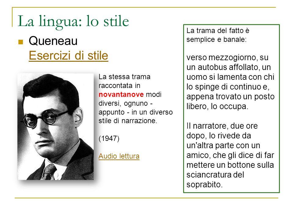 La lingua: lo stile Queneau Esercizi di stile Esercizi di stile La stessa trama raccontata in novantanove modi diversi, ognuno - appunto - in un diver