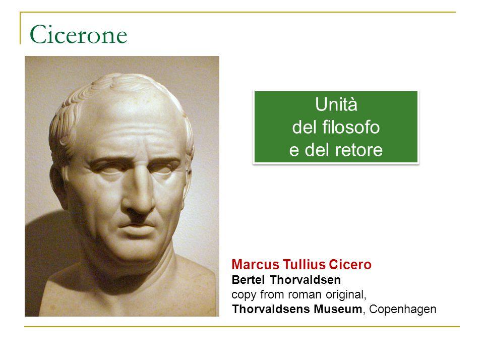 Cicerone Marcus Tullius Cicero Bertel Thorvaldsen copy from roman original, Thorvaldsens Museum, Copenhagen Unità del filosofo e del retore Unità del