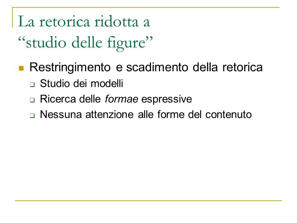 """La retorica ridotta a """"studio delle figure"""" Restringimento e scadimento della retorica  Studio dei modelli  Ricerca delle formae espressive  Nessun"""
